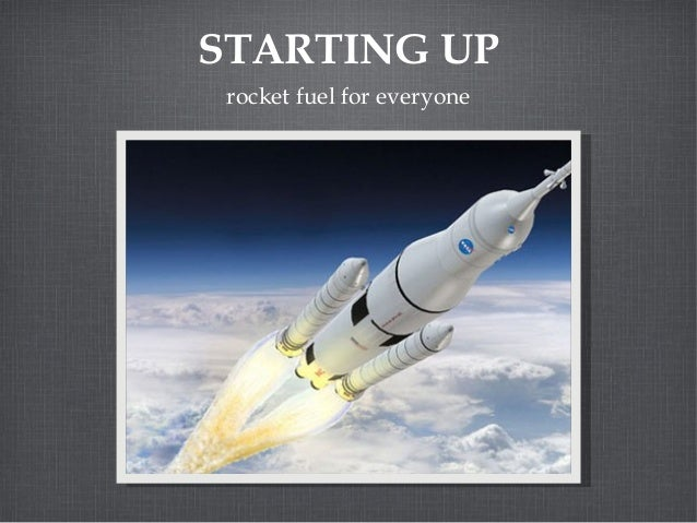 STARTING UP rocket fuel for everyone