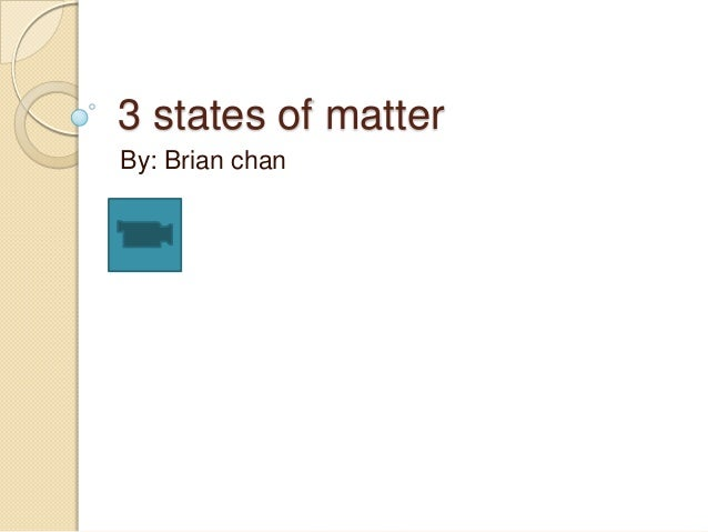 3 states of matter By: Brian chan