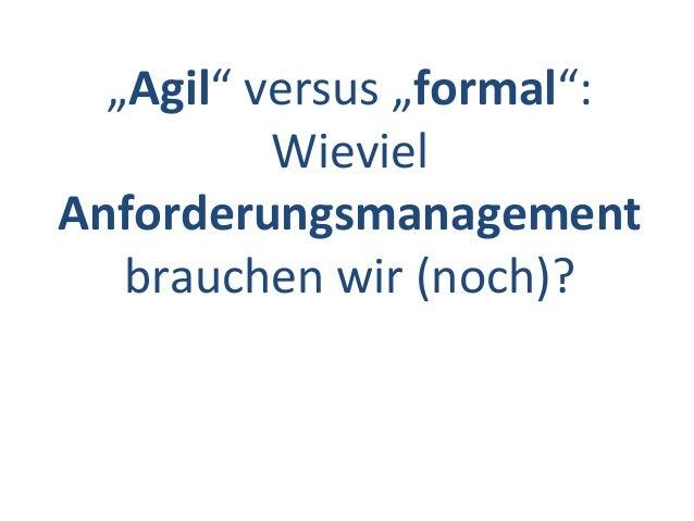 """""""Agil"""" versus """"formal"""": Wieviel Anforderungsmanagement brauchen wir (noch)?"""