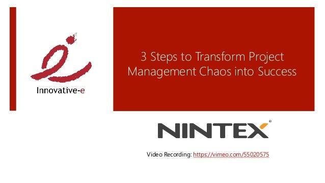 3 Steps to Transform ProjectManagement Chaos into Success   Video Recording: https://vimeo.com/55020575
