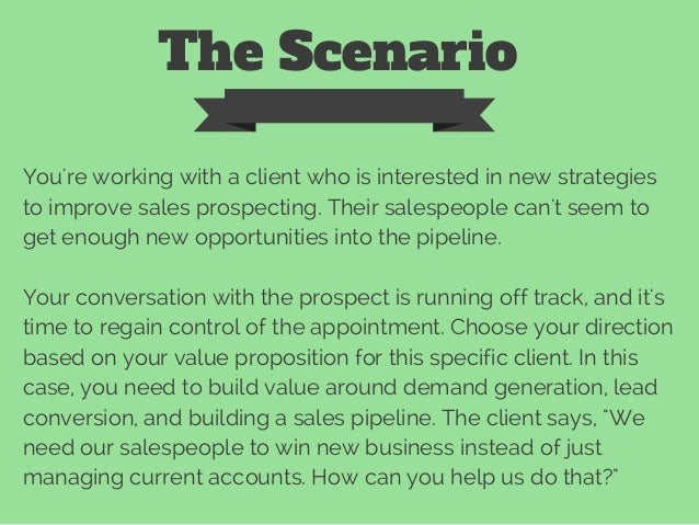 The Scenario You're working with a client who is interested in new strategies to improve sales prospecting. Their salespeo...