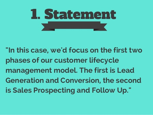 """1. Statement """"In this case, we'd focus on the first two phases of our customer lifecycle management model. The first is Le..."""