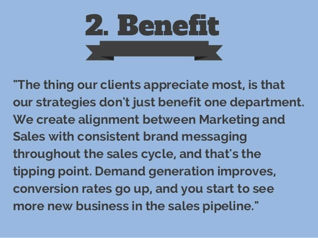 """2. Benefit """"The thing our clients appreciate most, is that our strategies don't just benefit one department. We create ali..."""