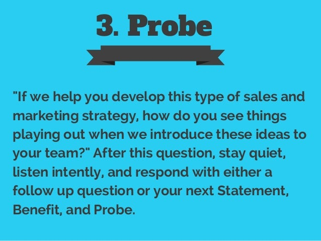"""3. Probe """"If we help you develop this type of sales and marketing strategy, how do you see things playing out when we intr..."""