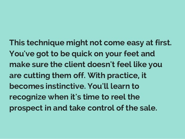 This technique might not come easy at first. You've got to be quick on your feet and make sure the client doesn't feel lik...