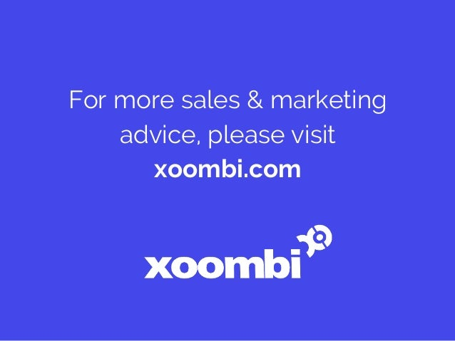 For more sales & marketing advice, please visit xoombi.com