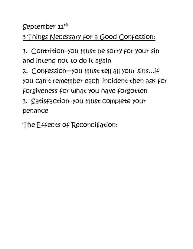 September 12th 3 Things Necessary for a Good Confession: 1. Contrition--you must be sorry for your sin and intend not to d...
