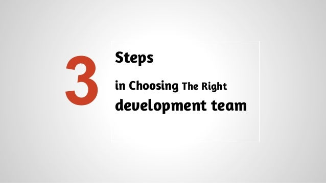 3  Steps in Choosing The Right  development team