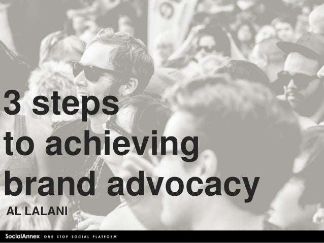 3 steps to achieving brand advocacy AL LALANI