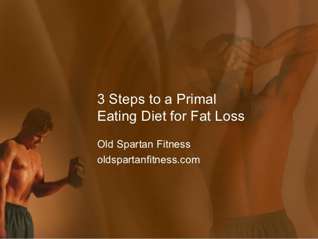 3 Steps to a PrimalEating Diet for Fat LossOld Spartan Fitnessoldspartanfitness.com