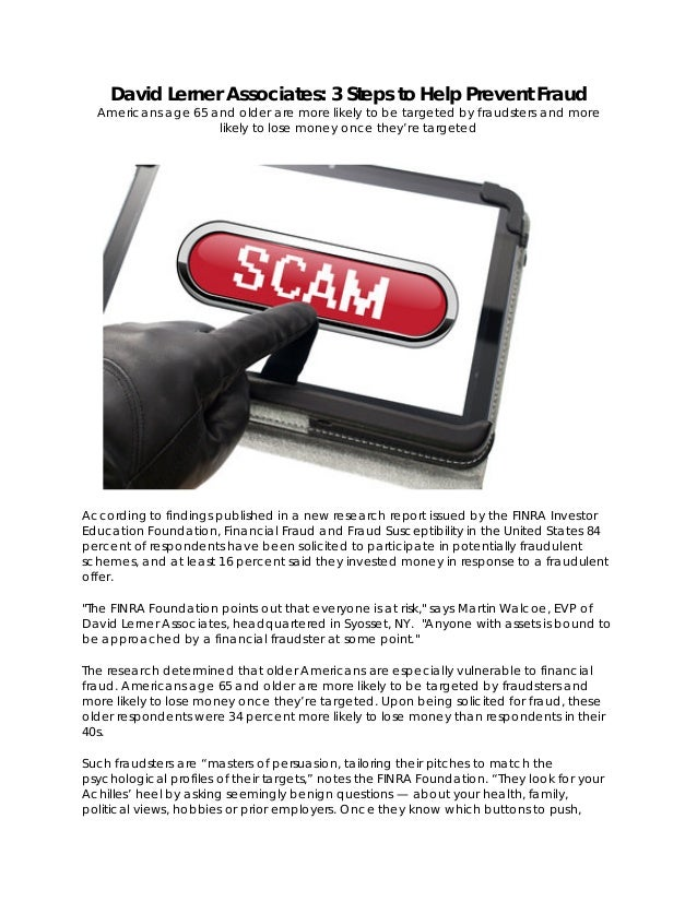 David Lerner Associates: 3 Steps to Help Prevent Fraud Americans age 65 and older are more likely to be targeted by frauds...