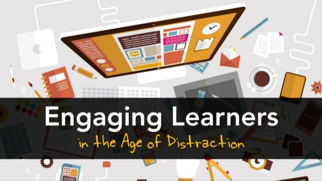 Engaging Learners in the Age of Distraction