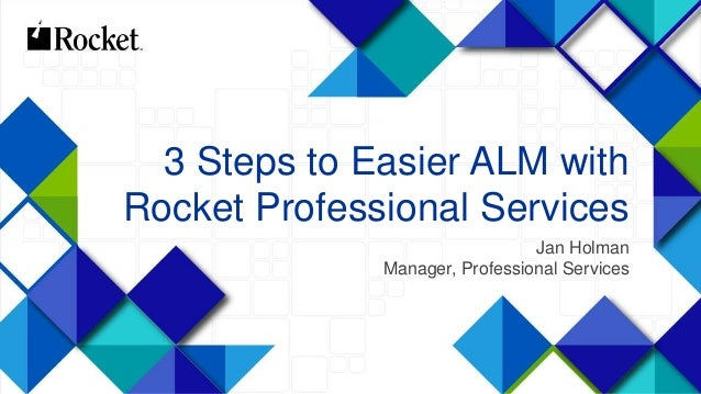 1© 2014 Rocket Software Inc. All Rights Reserved. 3 Steps to Easier ALM with Rocket Professional Services Jan Holman Manag...