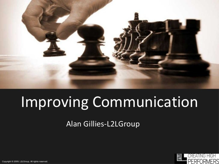 Improving Communication Alan Gillies-L2LGroup Copyright © 2009, L2LGroup, All rights reserved.