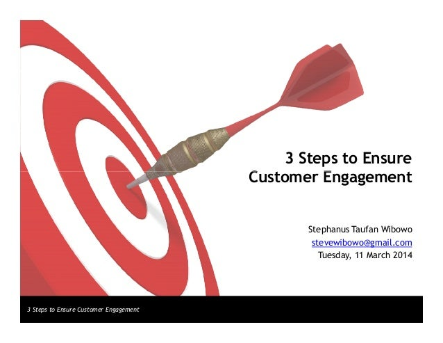 3 Steps to Ensure Customer Engagement 3 Steps to Ensure Customer Engagement Customer Engagement Stephanus Taufan Wibowo st...