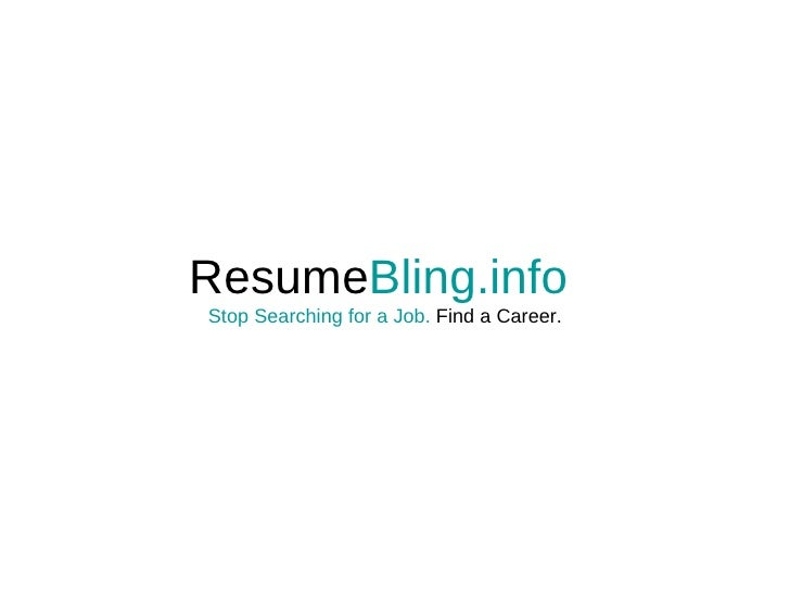 Resume Bling.info   Stop Searching for a Job.  Find a Career.