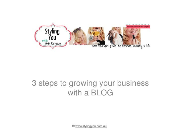 3 steps to growing your business          with a BLOG           © www.stylingyou.com.au