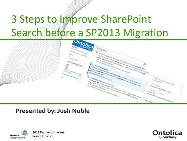 3 Steps to Improve SharePointSearch before a SP2013 MigrationPresented by: Josh Noble