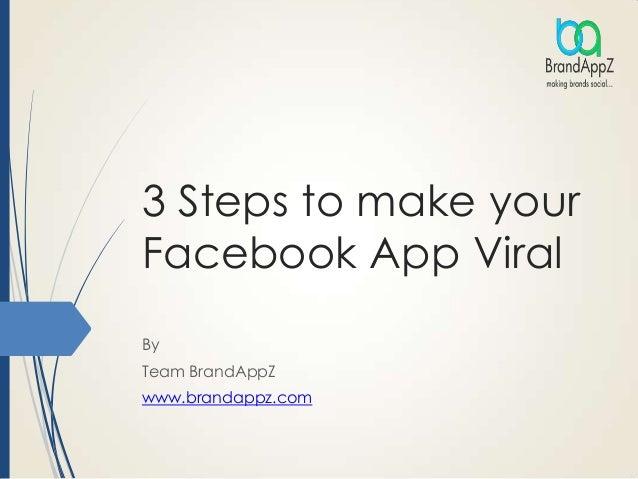 3 Steps to make your Facebook App Viral By Team BrandAppZ www.brandappz.com