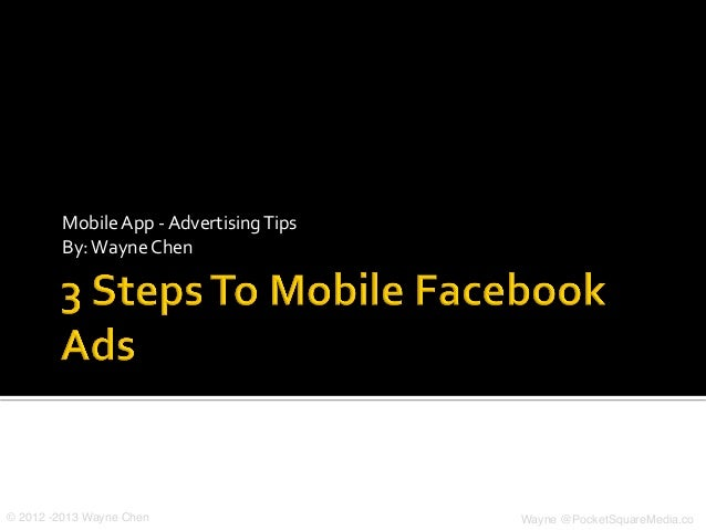 Mobile	  App	  -­‐	  Advertising	  Tips	           By:	  Wayne	  Chen	  © 2012 -2013 Wayne Chen!                          ...