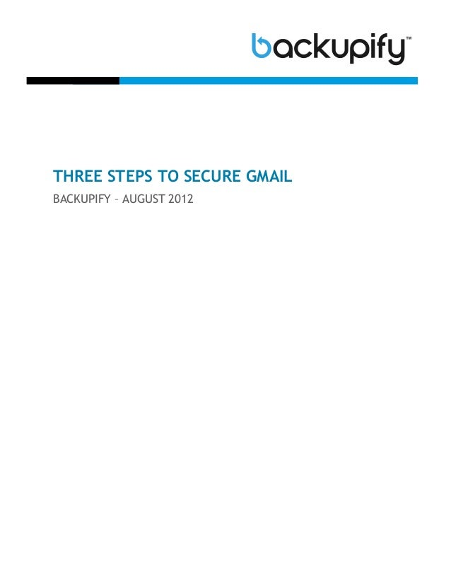 THREE STEPS TO SECURE GMAILBACKUPIFY – AUGUST 2012