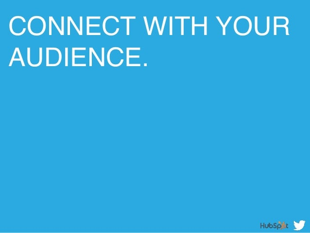 CONNECT WITH YOUR AUDIENCE. !