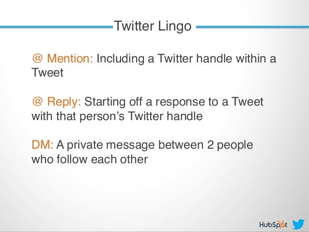 Twitter Lingo! @ Mention: Including a Twitter handle within a Tweet ! ! @ Reply: Starting off a response to a Tweet with t...
