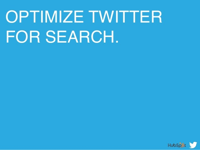OPTIMIZE TWITTER FOR SEARCH. !