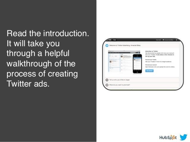 Read the introduction. It will take you through a helpful walkthrough of the process of creating Twitter ads.!