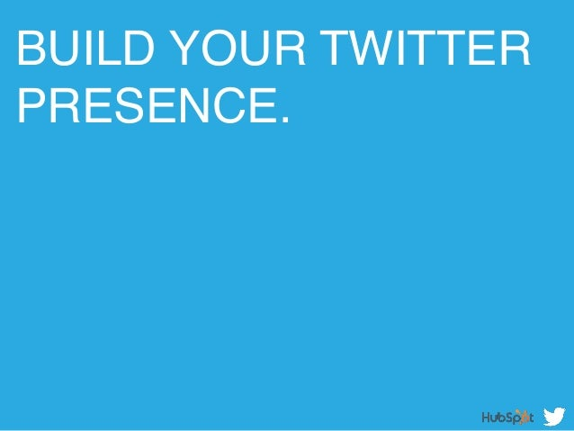 BUILD YOUR TWITTER PRESENCE. !