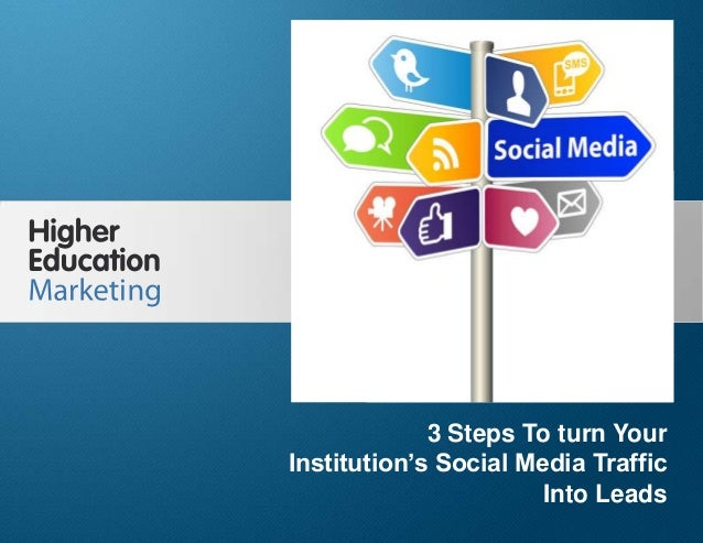 3 Steps To Turn Your Institution's Social Media Traffic Into Leads Slide 1 3 Steps To turn Your Institution's Social Media...