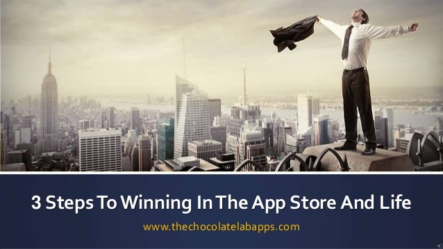 3 StepsTo Winning InThe App Store And Life www.thechocolatelabapps.com