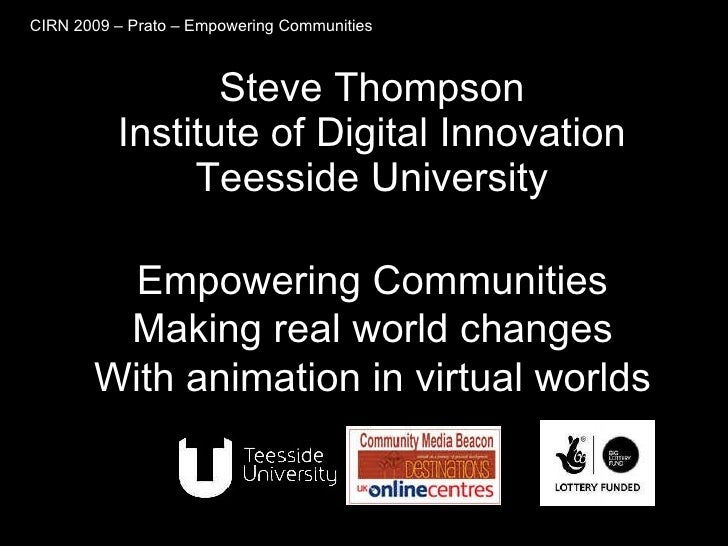 Steve Thompson Institute of Digital Innovation Teesside University Empowering Communities Making real world changes With a...