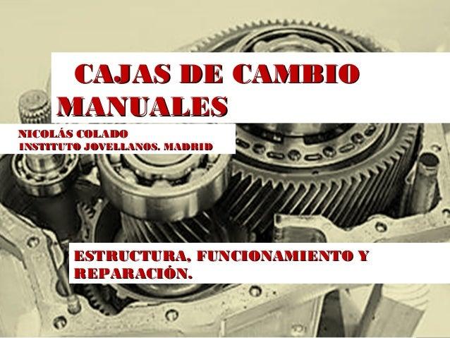 CAJAS DE CAMBIO MANUALES. IES JOVELLANOS NICOLÁS COLADONICOLÁS COLADO INSTITUTO JOVELLANOS. MADRIDINSTITUTO JOVELLANOS. MA...