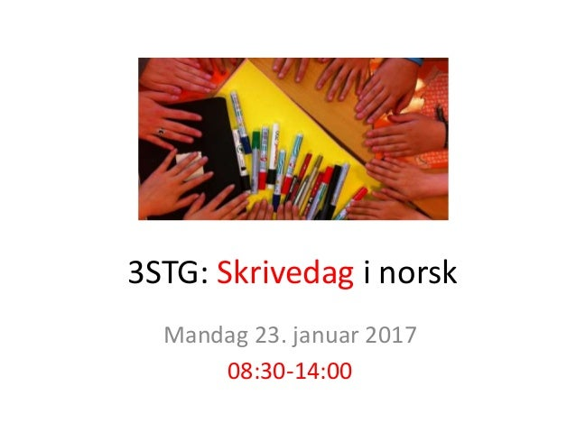 3STG: Skrivedag i norsk Mandag 23. januar 2017 08:30-14:00