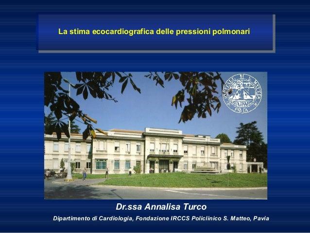 Dr.ssa Annalisa TurcoDipartimento di Cardiologia, Fondazione IRCCS Policlinico S. Matteo, PaviaLa stima ecocardiografica d...
