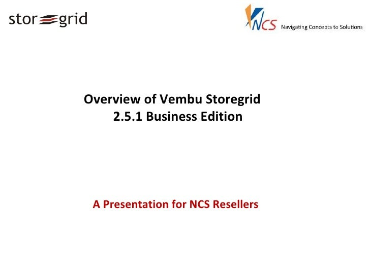 Overview of Vembu Storegrid 2.5.1 Business Edition A Presentation for NCS Resellers