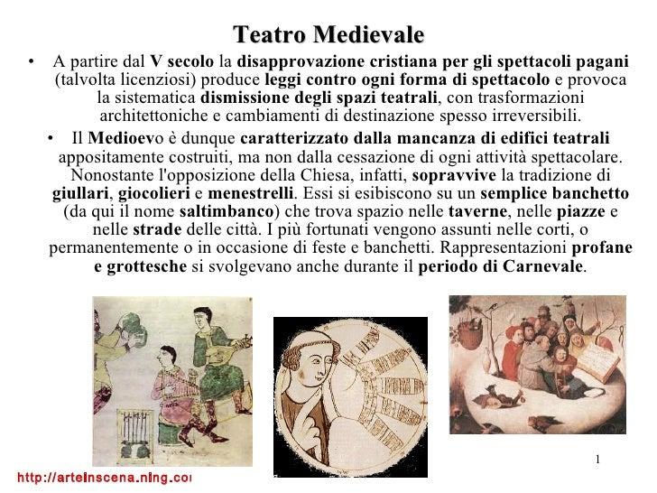 <ul><li>Teatro Medievale </li></ul><ul><li>A partire dal  V secolo  la  disapprovazione cristiana per gli spettacoli pagan...