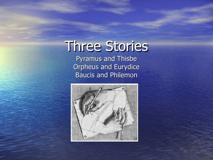 Three Stories Pyramus and Thisbe Orpheus and Eurydice Baucis and Philemon