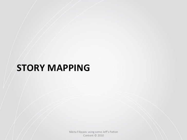 STORY MAPPING              Nikita Filippov using some Jeffs Pa6on                              Content ©...