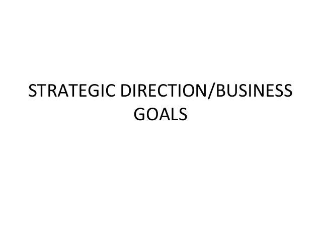 STRATEGIC DIRECTION/BUSINESS GOALS
