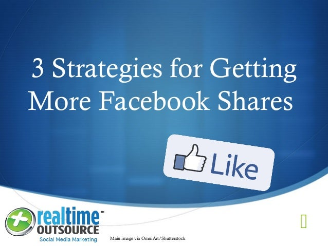  3 Strategies for Getting More Facebook Shares Main image via OmniArt/Shutterstock