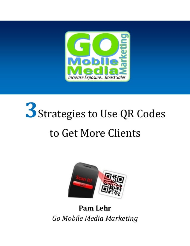 3Strategies to Use QR Codes to Get More Clients  Pam Lehr Go Mobile Media Marketing