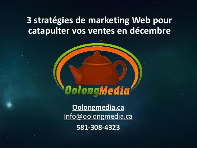 3 stratégies de marketing Web pour catapulter vos ventes en décembre  Oolongmedia.ca Info@oolongmedia.ca 581-308-4323