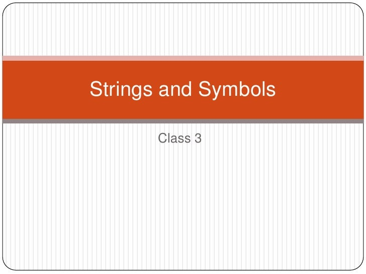 Class 3<br />Strings and Symbols<br />