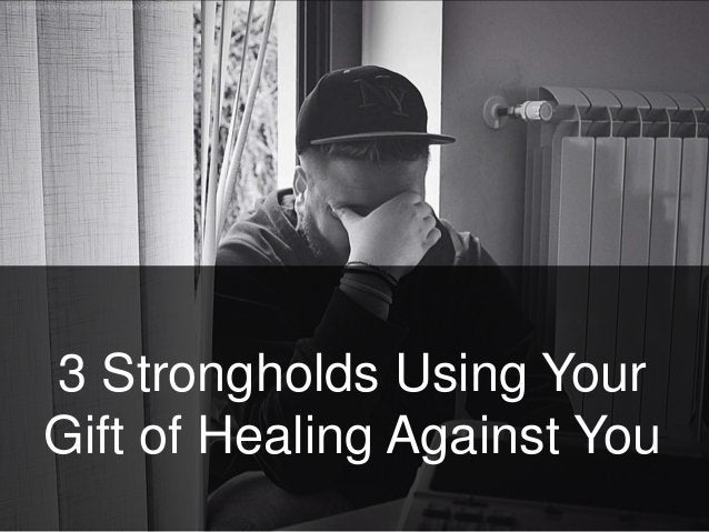 3 Strongholds Using Your Gift of Healing Against You