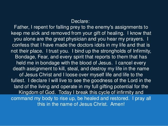 Declare: Father, I repent for falling prey to the enemy's assignments to keep me sick and removed from your gift of healin...