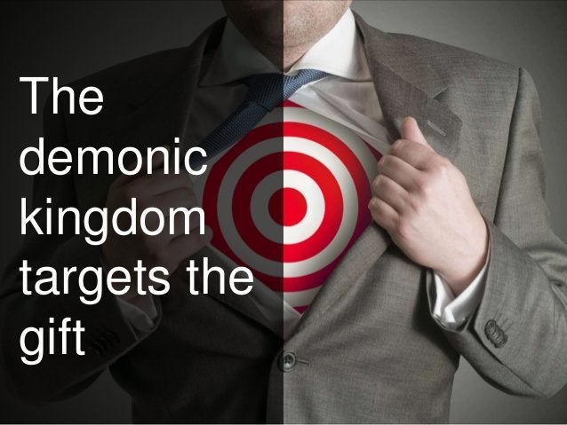 The demonic kingdom targets the gift