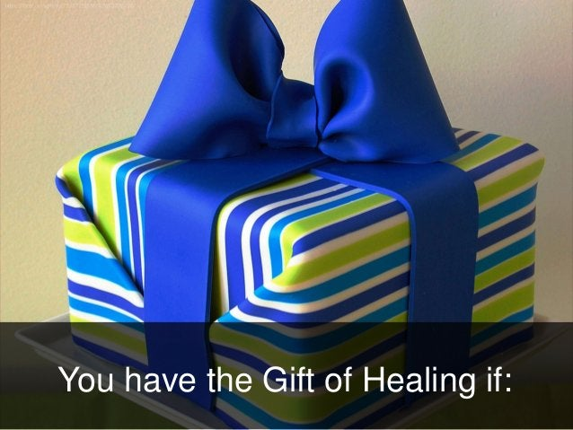 You have the Gift of Healing if: