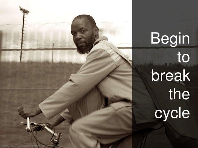 Begin to break the cycle